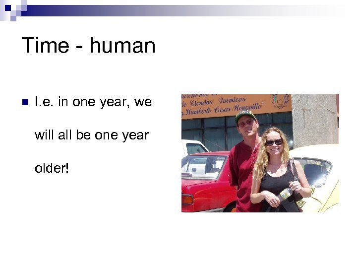 Time - human n I. e. in one year, we will all be one