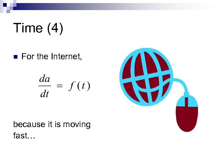 Time (4) n For the Internet, because it is moving fast…