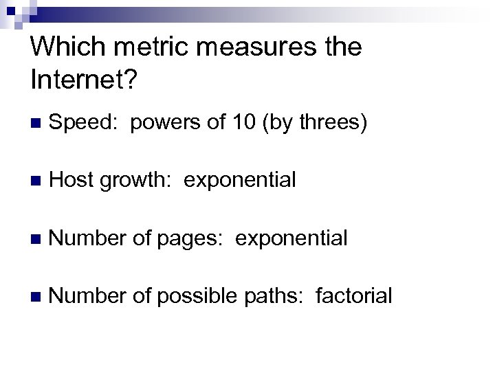 Which metric measures the Internet? n Speed: powers of 10 (by threes) n Host