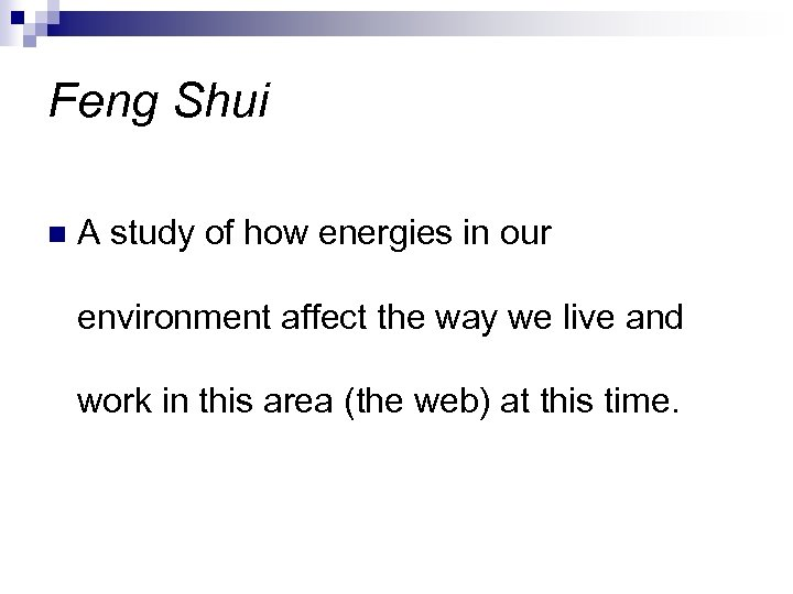 Feng Shui n A study of how energies in our environment affect the way