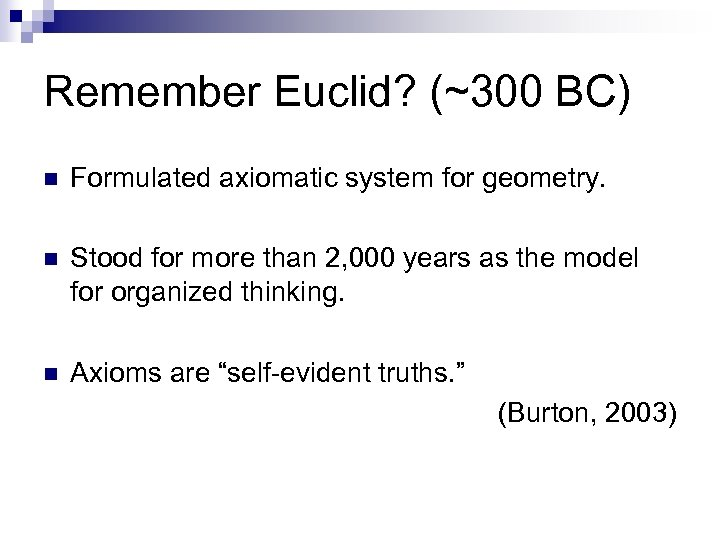 Remember Euclid? (~300 BC) n Formulated axiomatic system for geometry. n Stood for more