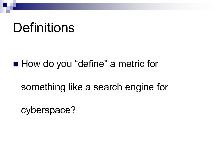 "Definitions n How do you ""define"" a metric for something like a search engine"