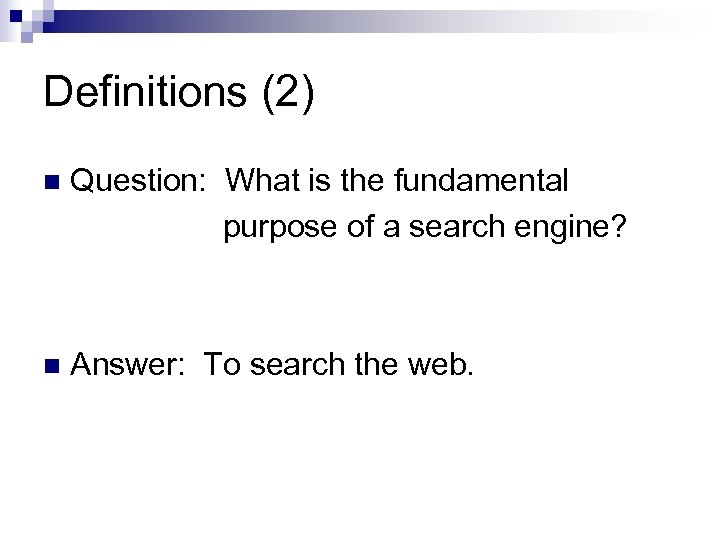 Definitions (2) n Question: What is the fundamental purpose of a search engine? n