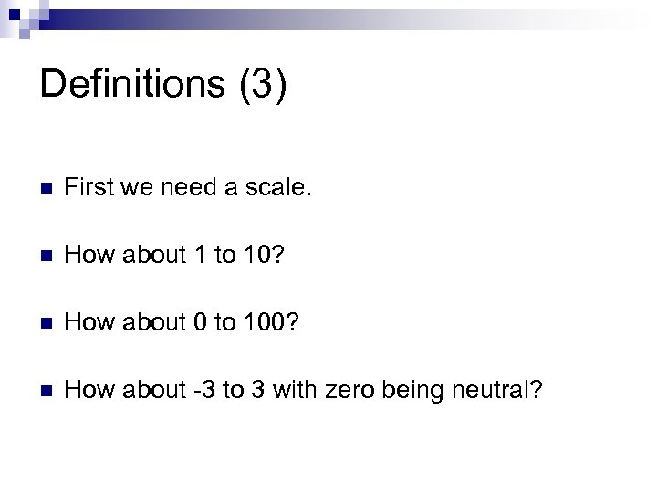Definitions (3) n First we need a scale. n How about 1 to 10?