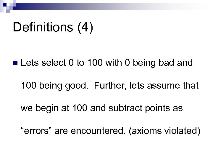 Definitions (4) n Lets select 0 to 100 with 0 being bad and 100