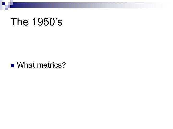 The 1950's n What metrics?