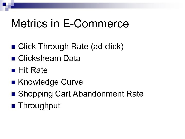 Metrics in E-Commerce Click Through Rate (ad click) n Clickstream Data n Hit Rate