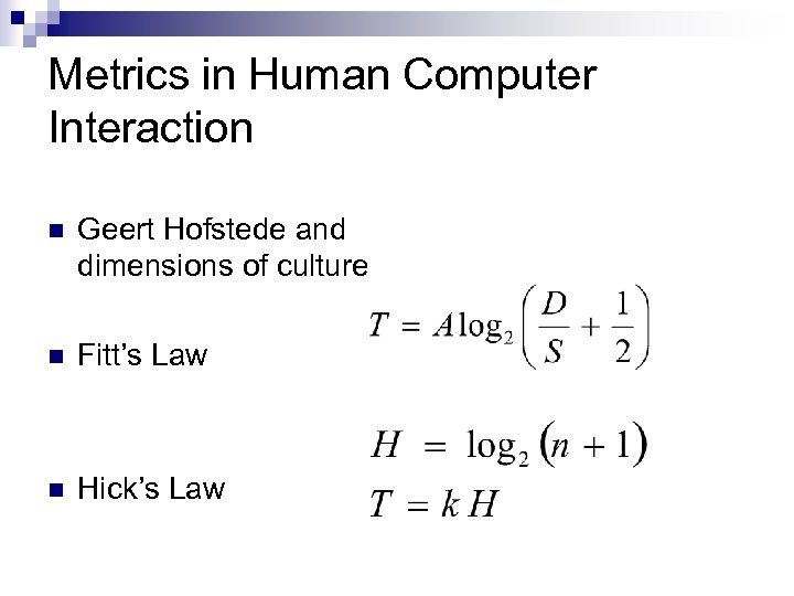 Metrics in Human Computer Interaction n Geert Hofstede and dimensions of culture n Fitt's