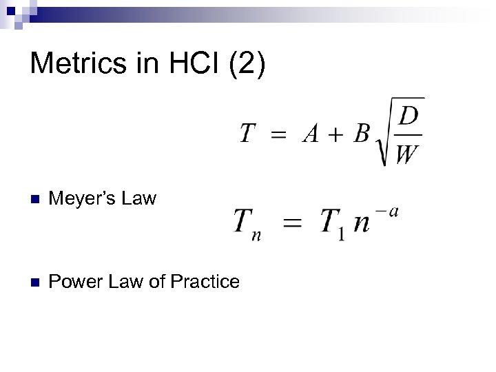 Metrics in HCI (2) n Meyer's Law n Power Law of Practice