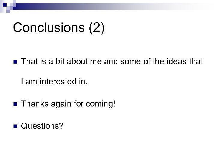 Conclusions (2) n That is a bit about me and some of the ideas