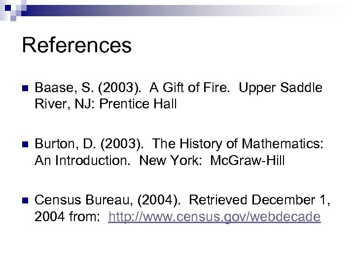 References n Baase, S. (2003). A Gift of Fire. Upper Saddle River, NJ: Prentice