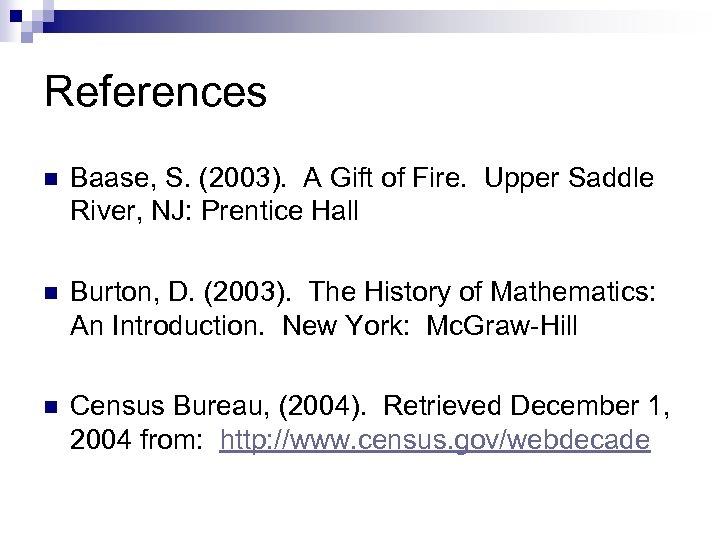 References n Baase, S. (2003). A Gift of Fire. Upper Saddle River, NJ: Prentice