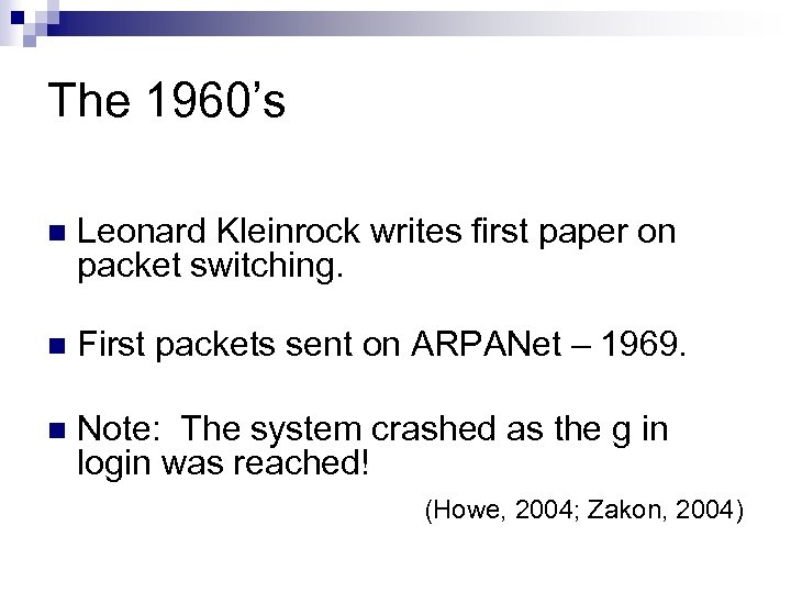 The 1960's n Leonard Kleinrock writes first paper on packet switching. n First packets