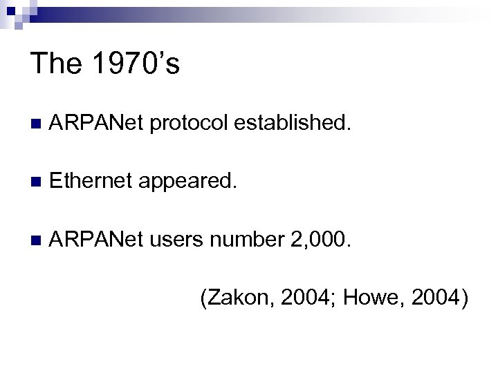 The 1970's n ARPANet protocol established. n Ethernet appeared. n ARPANet users number 2,