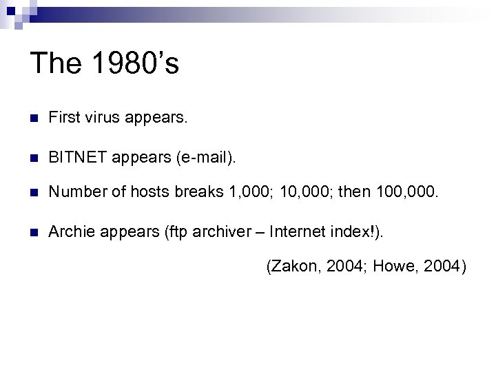 The 1980's n First virus appears. n BITNET appears (e-mail). n Number of hosts