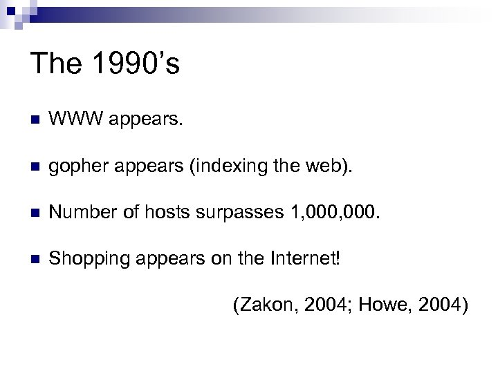 The 1990's n WWW appears. n gopher appears (indexing the web). n Number of