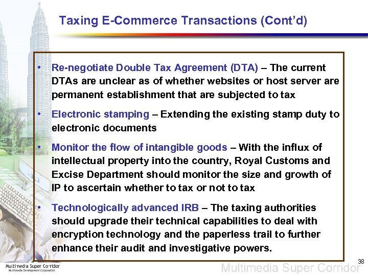 Taxing E-Commerce Transactions (Cont'd) • Re-negotiate Double Tax Agreement (DTA) – The current DTAs
