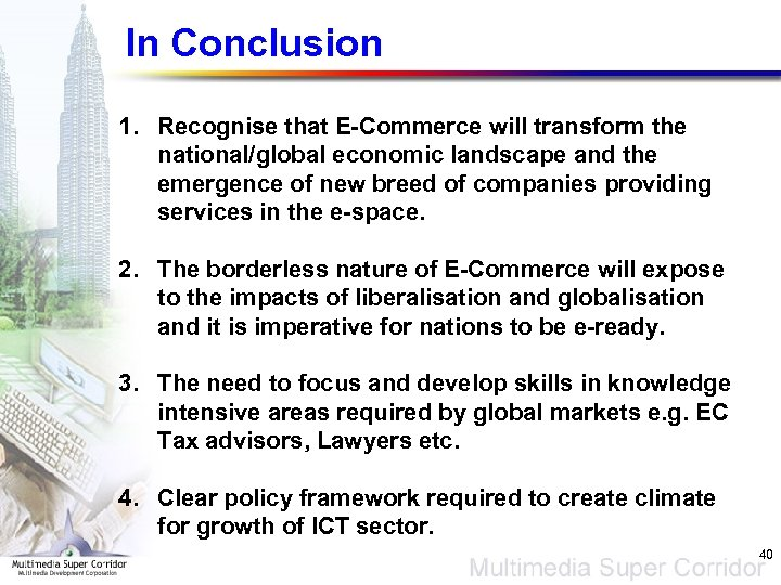 In Conclusion 1. Recognise that E-Commerce will transform the national/global economic landscape and the