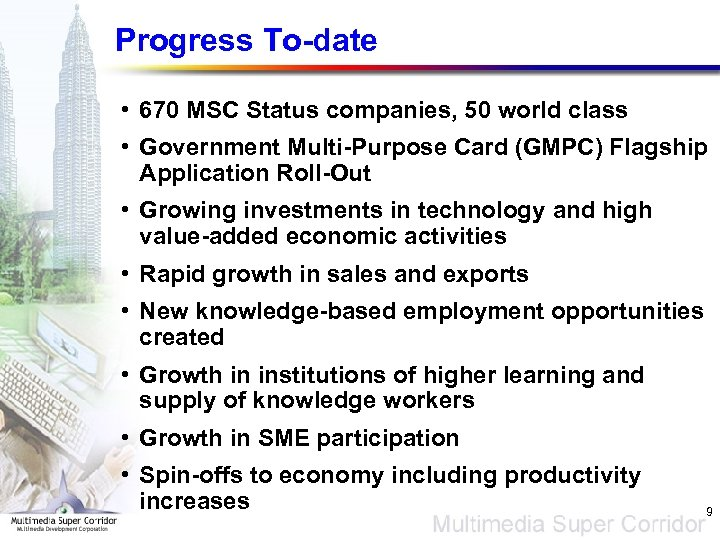 Progress To-date • 670 MSC Status companies, 50 world class • Government Multi-Purpose Card