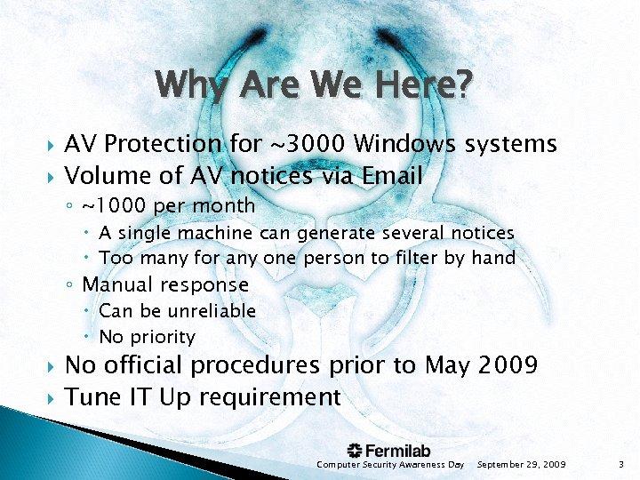 Why Are We Here? AV Protection for ~3000 Windows systems Volume of AV notices