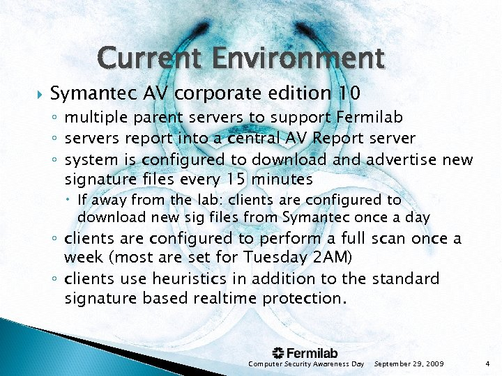 Current Environment Symantec AV corporate edition 10 ◦ multiple parent servers to support Fermilab