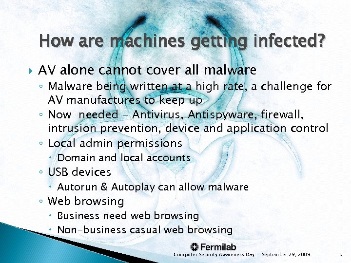 How are machines getting infected? AV alone cannot cover all malware ◦ Malware being