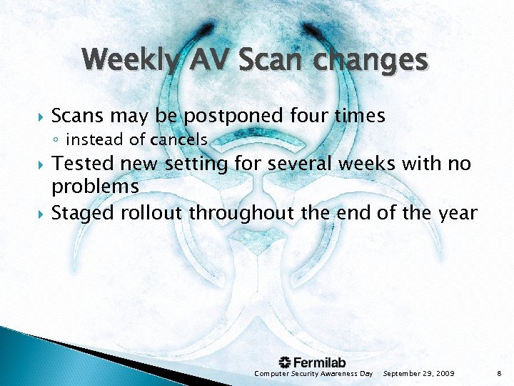 Weekly AV Scan changes Scans may be postponed four times ◦ instead of cancels