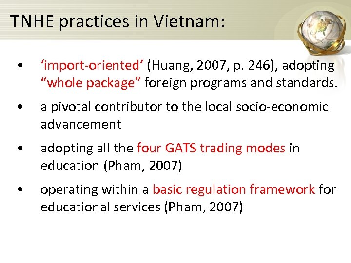 "TNHE practices in Vietnam: • 'import-oriented' (Huang, 2007, p. 246), adopting ""whole package"" foreign"