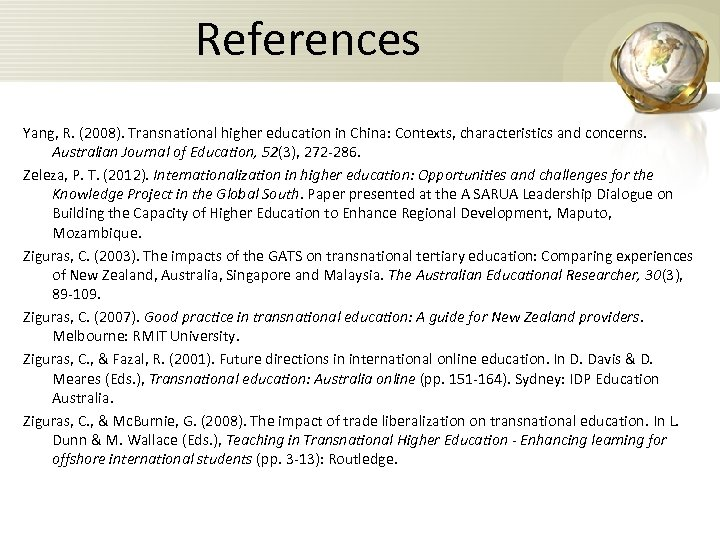 References Yang, R. (2008). Transnational higher education in China: Contexts, characteristics and concerns. Australian