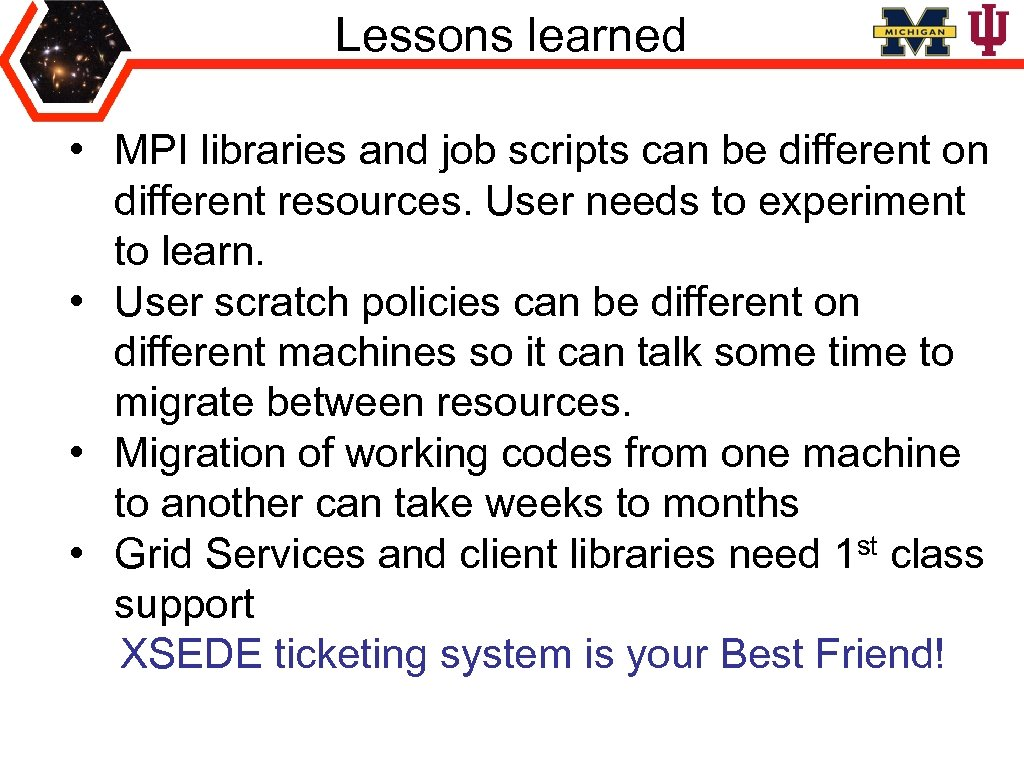 Lessons learned • MPI libraries and job scripts can be different on different resources.