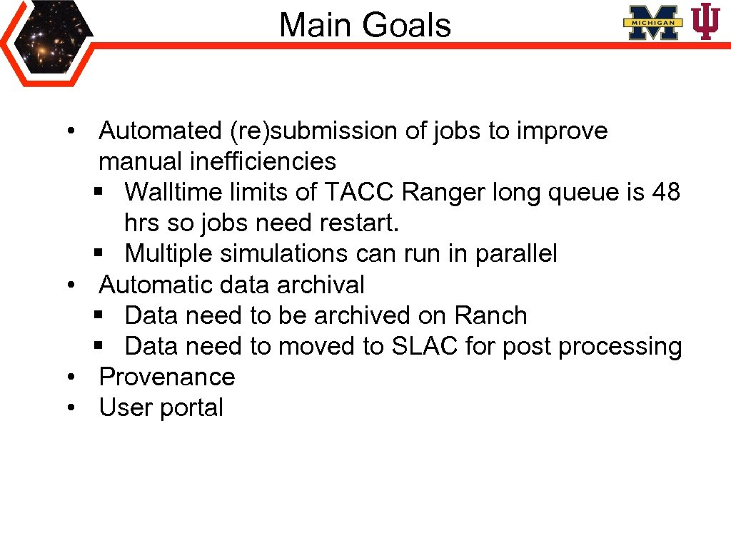 Main Goals • Automated (re)submission of jobs to improve manual inefficiencies § Walltime limits