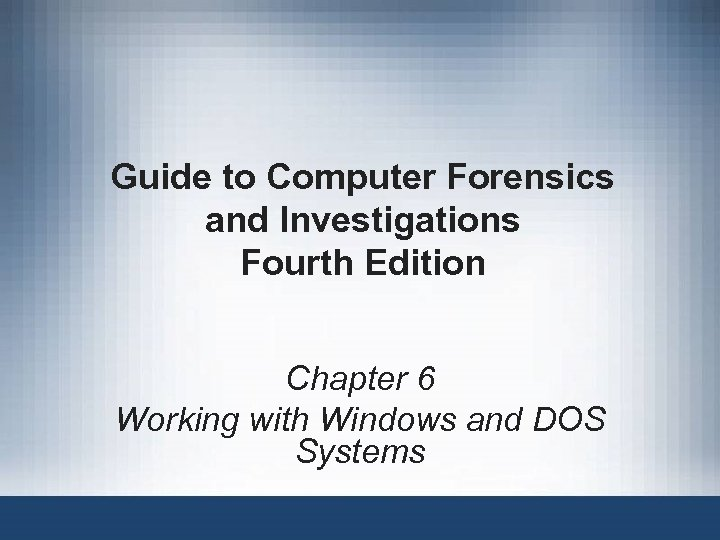 Guide to Computer Forensics and Investigations Fourth Edition Chapter 6 Working with Windows and