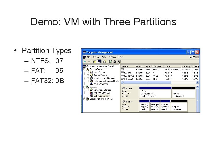 Demo: VM with Three Partitions • Partition Types – NTFS: 07 – FAT: 06