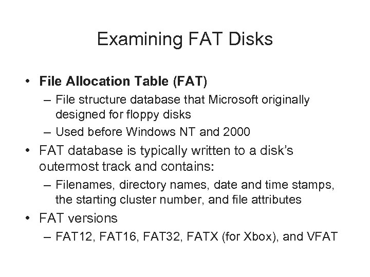 Examining FAT Disks • File Allocation Table (FAT) – File structure database that Microsoft