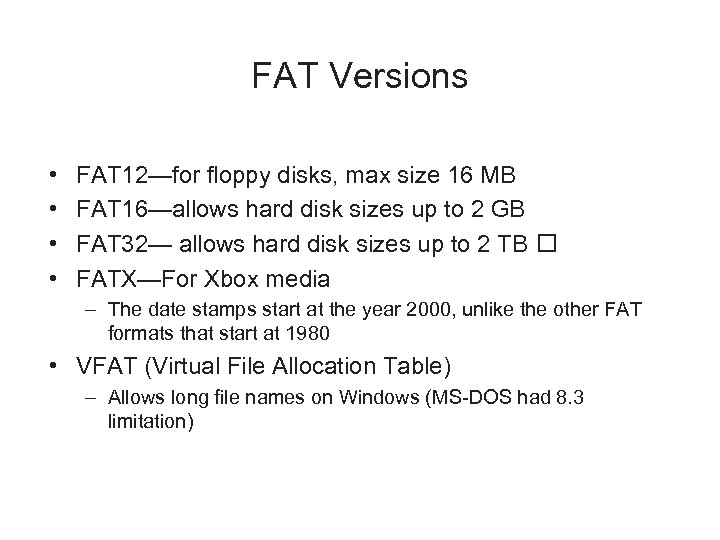 FAT Versions • • FAT 12—for floppy disks, max size 16 MB FAT 16—allows