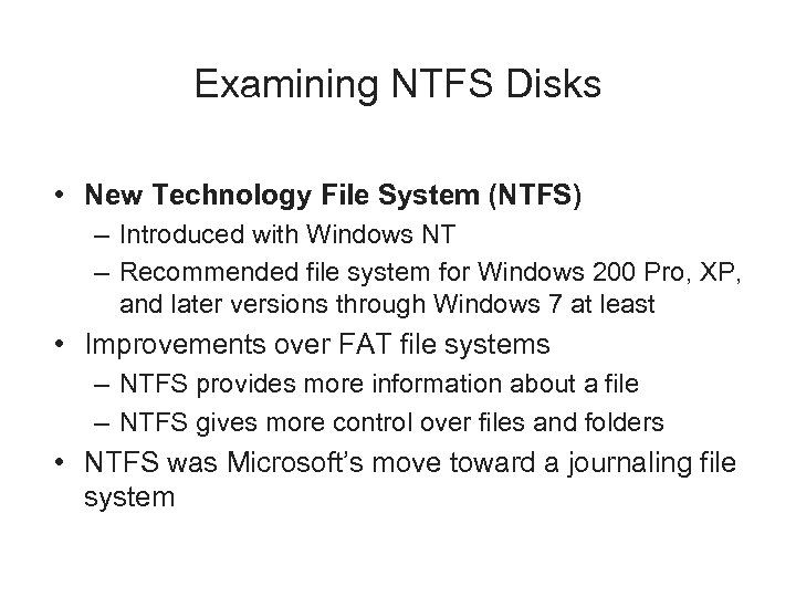 Examining NTFS Disks • New Technology File System (NTFS) – Introduced with Windows NT