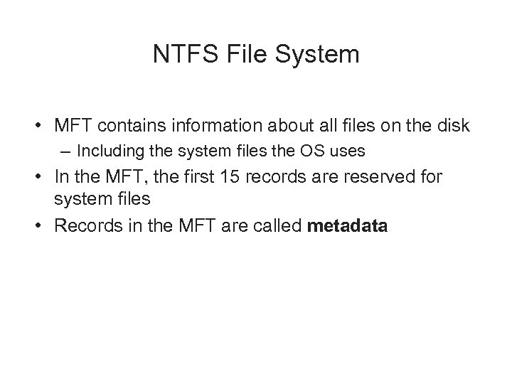 NTFS File System • MFT contains information about all files on the disk –