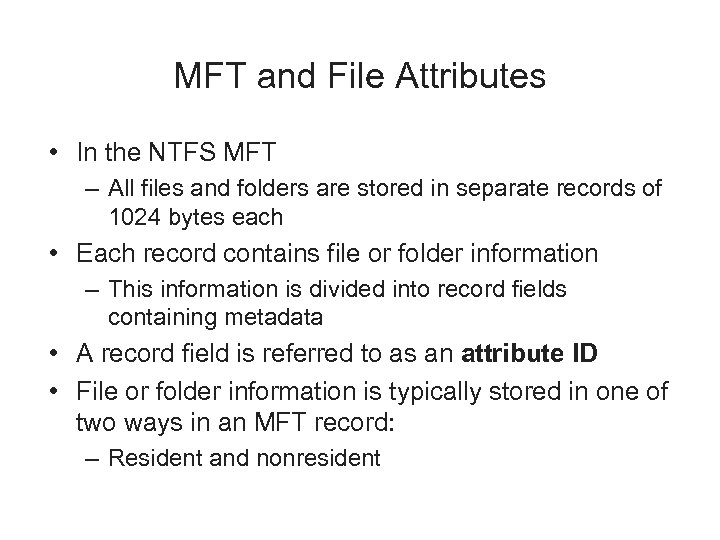 MFT and File Attributes • In the NTFS MFT – All files and folders
