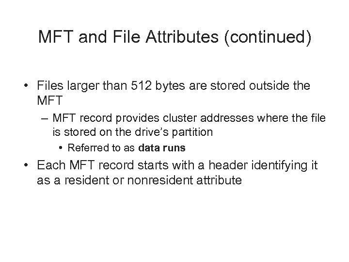 MFT and File Attributes (continued) • Files larger than 512 bytes are stored outside