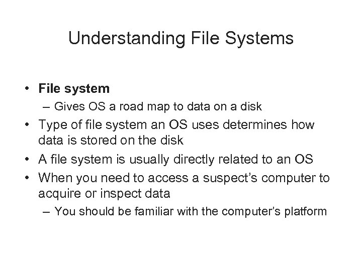Understanding File Systems • File system – Gives OS a road map to data