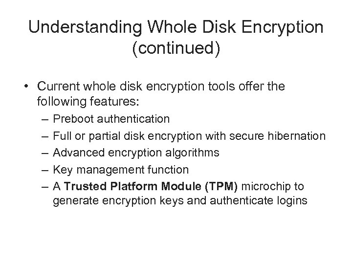 Understanding Whole Disk Encryption (continued) • Current whole disk encryption tools offer the following