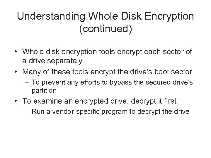 Understanding Whole Disk Encryption (continued) • Whole disk encryption tools encrypt each sector of