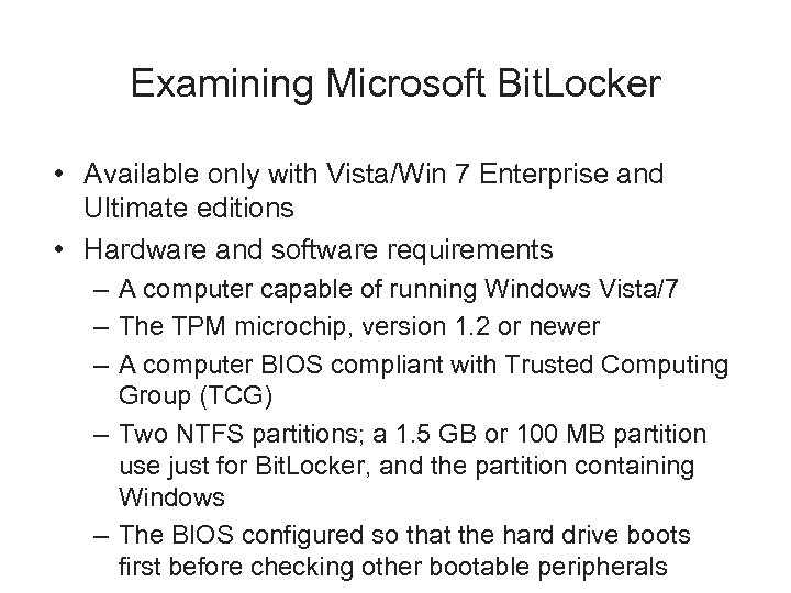 Examining Microsoft Bit. Locker • Available only with Vista/Win 7 Enterprise and Ultimate editions