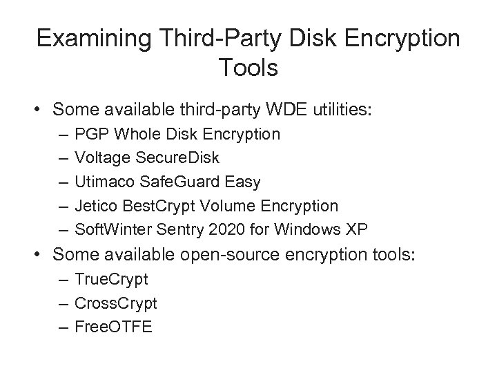 Examining Third-Party Disk Encryption Tools • Some available third-party WDE utilities: – – –