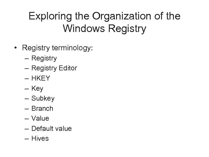 Exploring the Organization of the Windows Registry • Registry terminology: – – – –