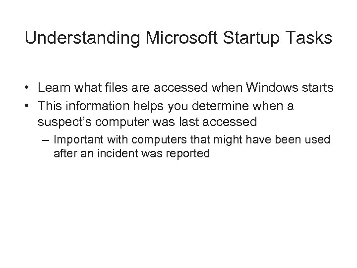 Understanding Microsoft Startup Tasks • Learn what files are accessed when Windows starts •
