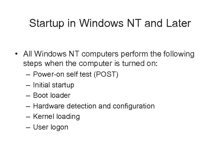 Startup in Windows NT and Later • All Windows NT computers perform the following