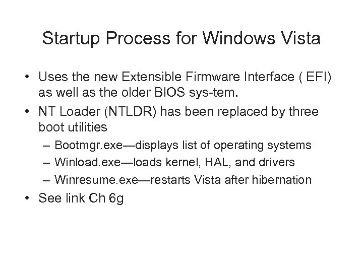 Startup Process for Windows Vista • Uses the new Extensible Firmware Interface ( EFI)