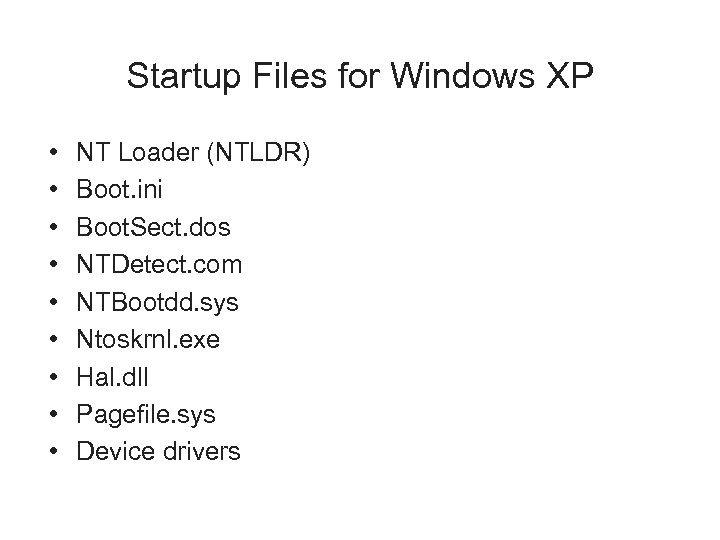 Startup Files for Windows XP • • • NT Loader (NTLDR) Boot. ini Boot.