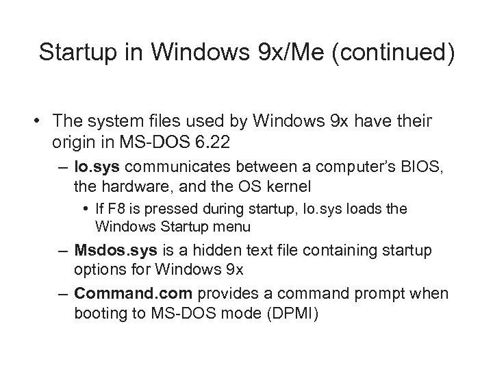 Startup in Windows 9 x/Me (continued) • The system files used by Windows 9